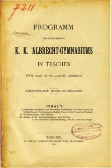 Programm des Vereinigten K. K. Albrecht-Gymnasiums in Teschen fur das Schuljahr 1912/1913