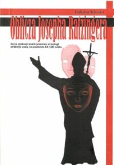 Oblicza Josepha Ratzingera : zarys dyskusji wokół przemian w teologii strażnika wiary na przełomie XX i XXI wieku