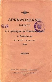 Sprawozdanie Dyrekcyi C. K. Gimnazyum im. Franciszka Józefa w Drohobyczu za rok szkolny 1910