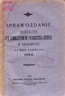 Sprawozdanie Dyrekcyi C. K. Gimnazyum im. Franciszka Józefa w Drohobyczu za rok szkolny 1913