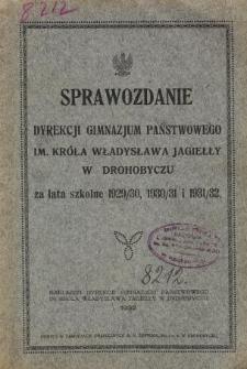 Sprawozdanie Dyrekcji Państwowego Gimnazjum im. Króla Władysława Jagiełły w Drohobyczu za rok szkolny 1929/30, 1930/31, 1931/32