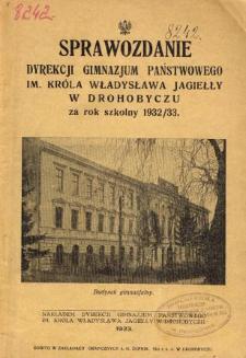 Sprawozdanie Dyrekcji Państwowego Gimnazjum im. Króla Władysława Jagiełły w Drohobyczu za rok szkolny 1932/33