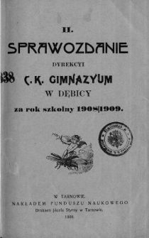 Sprawozdanie Dyrekcyi C. K. Gimnazyum w Dębicy za rok szkolny 1908/09