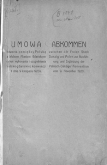 Umowa zawarta pomiędzy Polską a Wolnem Miastem Gdańskiem celem wykonania i uzupełnienia polsko-gdańskiej konwencji z dnia 9 listopada 1920 r. = Abkommen zwischen der Freien Stadt Danzig und Polen zur Ausführung und Ergänzung der Polnisch-Danziger Konvention vom 9. November 1920