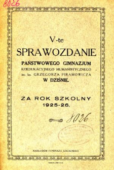 Sprawozdanie Państwowego Gimnazjum Koedukacyjnego Humanistycznego im. ks. Grzegorza Piramowicza w Dziśnie za rok szkolny 1925/26
