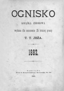Ognisko : książka zbiorowa wydana dla uczczenia 25 letniej pracy T. T. Jeża 1882