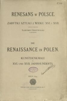Renesans w Polsce : zabytki sztuki z wieku XVI i XVII = Die Renaissance in Polen : Kunstdenkmale des XVI und XVII Jahrhunderts