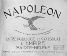 Napoléon : la république, le consulat, l'émpire, Sainte-Hélène