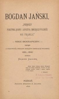 """Bogdan Jański """"pierwszy pokutnik jawny i apostoł emigracji polskiej we Francji"""" : szkic biograficzny"""