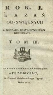 Rok. I. kazań od swiętnych x. Konrada Kawalewskiego reformata. T. 3