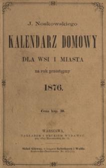J. Noskowskiego Kalendarz Domowy dla Wsi i Miasta na Rok przestępny 1876