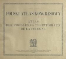 Polski atlas kongresowy = Atlas des problémes territoriaux de la Pologne
