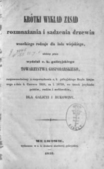 Krótki wykład zasad rozmnażania i sadzenia drzewin wszelkiego rodzaju dla ludu wiejskiego, ułożony przez wydział c. k. galicyjskiego Towarzystwa Gospodarskiego, rozpowszechniony z rozporządzenia c. k. galicyjskiego Rządu krajowego z dnia 4 czerwca 1851, za l. 16720, we trzech językach: polskim, ruskim i mołdawskim: dla Galicyi i Bukowiny