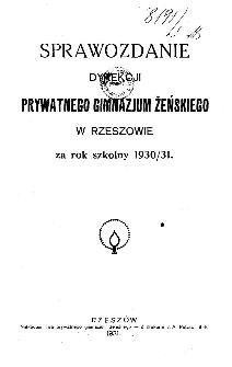 Sprawozdanie Dyrekcji Prywatnego Gimnazjum Żeńskiego w Rzeszowie za rok szkolny 1930/31