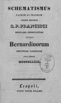 Schematismus Patrum ac Fratrum Ordinis Minorum S. P. Francisci : regularis observantiae vulgo Bernardinorum provinciae Galicianae Anno Christi MDCCCXXXIX