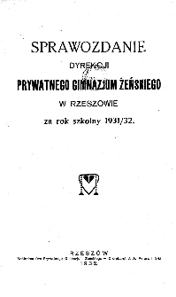 Sprawozdanie Dyrekcji Prywatnego Gimnazjum Żeńskiego w Rzeszowie za rok szkolny 1931/32