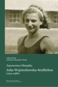 Zapomniana olimpijka : Julia Wojciechowska-Senftleben (1915-1986)