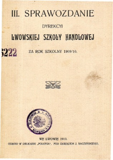 Sprawozdanie Dyrekcyi Lwowskiej Szkoły Handlowej za rok szkolny 1909/10