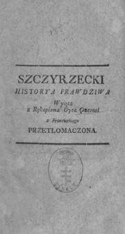 Szczyrzecki : historya prawdziwa wyięta z Rękopisma Oyca Quesnel z Francuzkiego przetłumaczona