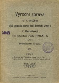 Vyrocni zprava C. K. Vyssiho a Jub. Gymnasia Cisare a Krale Frantiska Josefa I. w Benesove za skolni rok 1905-6