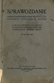 Sprawozdanie Dyrekcji Prywatnego Seminarjum Nauczycielskiego Żeńskiego w Krośnie z okazji dziesięciolecia szkoły w państwie polskiem i dwudziestopięciolecia istnienia szkoły : w lipcu 1928 roku