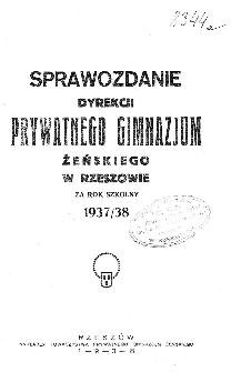 Sprawozdanie Dyrekcji Prywatnego Gimnazjum Żeńskiego w Rzeszowie za rok szkolny 1937/38