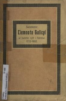 Ciemnota Galicyi : w świetle cyfr i faktów : 1772-1902 : czarna księga szkolnictwa galicyjskiego