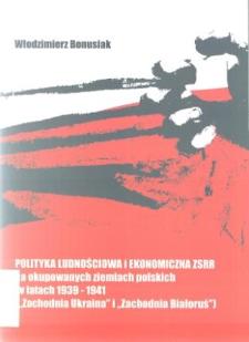 """Polityka ludnościowa i ekonomiczna ZSRR na okupowanych ziemiach polskich w latach 1939-1941 : (""""Zachodnia Ukraina"""" i """"Zachodnia Białoruś"""")"""
