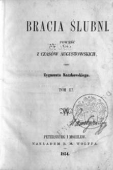 Bracia ślubni : powieść z czasów augustowskich. T. 3