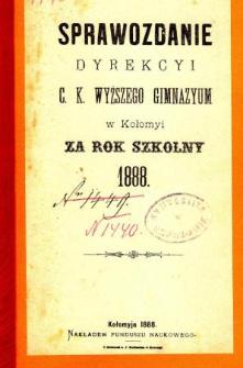 Sprawozdanie Dyrekcyi C. K. Wyższego Gimnazyum w Kołomyi za rok szkolny 1888