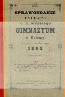 Sprawozdanie Dyrekcyi C. K. Wyższego Gimnazyum w Kołomyi za rok szkolny 1892