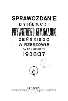 Sprawozdanie Dyrekcji Prywatnego Gimnazjum Żeńskiego w Rzeszowie za rok szkolny 1936/37