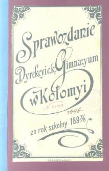Sprawozdanie Dyrekcyi C. K. Wyższego Gimnazyum w Kołomyi za rok szkolny 1898