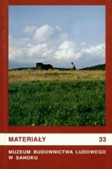 Materiały Muzeum Budownictwa Ludowego w Sanoku. 1996, nr 33