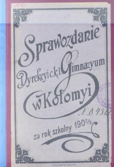 Sprawozdanie Dyrekcyi C. K. Wyższego Gimnazyum w Kołomyi za rok szkolny 1902/3