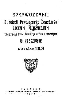 Sprawozdanie Dyrekcji Prywatnego Żeńskiego Liceum i Gimnazjum Towarzystwa Prywatnego Żeńskiego Liceum i Gimnazjum w Rzeszowie za rok szkolny 1938/39