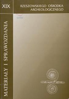 Materiały i Sprawozdania Rzeszowskiego Ośrodka Archeologicznego Tom XIX