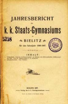 Jahresbericht des K. K. Staatsgymnasiums in Bielitz fur das Schuljahr 1906/1907