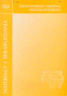 Materiały i Sprawozdania Rzeszowskiego Ośrodka Archeologicznego Tom XXX