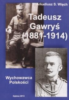 Wychowawca Polskości : Tadeusz Gawryś (1881-1914)