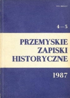 Przemyskie Zapiski Historyczne : studia i materiały poświęcone historii ziem Polski Południowo-Wschodniej. 1986-1987, R. 4-5